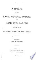 A Manual of the Laws  General Orders and Army Regulations Relating to the National Guard of New Jersey