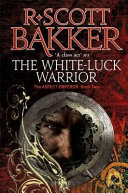 The White Luck Warrior : the aspect-emperor series--a story filled with heartstopping action,...