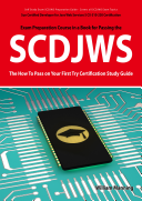 SCDJWS  Sun Certified Developer for Java Web Services 5 CX 310 230 Exam Certification Exam Preparation Course in a Book for Passing the SCDJWS Exam   The How To Pass on Your First Try Certification Study Guide