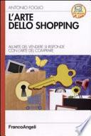 L arte dello shopping  All arte del vendere si risponde con l arte del comprare