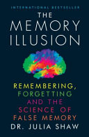 The Memory Illusion : we are all unreliable narrators of our own...