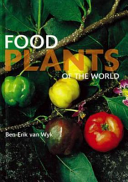 Food Plants of the World What We Eat And Drink