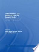 The Economics and Politics of Oil in the Caspian Basin