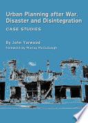 Urban Planning after War  Disaster and Disintegration