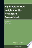 Hip Fracture New Insights For The Healthcare Professional 2013 Edition book