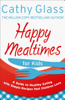 download ebook happy mealtimes for kids: a guide to making healthy meals that children love pdf epub