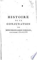 Histoire de la conjuration de Louis Philippe Joseph d Orl  ans