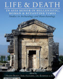 Life and Death in Asia Minor in Hellenistic  Roman and Byzantine Times