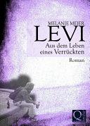 Levi. Aus dem Leben eines Verrückten
