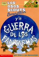 Los osos scouts Berenstain y la guerra de los fantasmas / The Berenstain Bear Scouts Ghost Versus Ghost