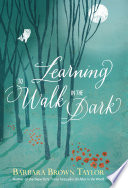 Learning To Walk In The Dark : in the world, barbara brown taylor...