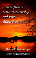 How To Have A Better Relationship With Your Mate Spouse