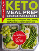 Keto Meal Prep Cookbook Ketogenic Meal Prep Recipes With 30 Days Meal Plan For Healthy Ready To Go Meals Batch Cooking Clean Eating Make Ahead Recipes A Complete Beginner S Guide