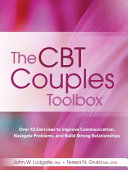 The Cbt Couples Toolbox: Over 45 Exercises to Improve Communication, Navigate Problems and Build Strong Relationships