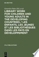 Library Work for Children and Young Adults in the Developing Countries   Les enfants  les jeunes et les biblioth  ques dans les pays en d  veloppement