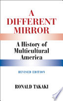 A Different Mirror : americans, mexicans, japanese, chinese, irish, and...