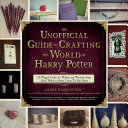 The Unofficial Guide to Crafting the World of Harry Potter Book