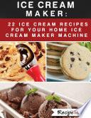 Ice Cream Maker  22 Ice Cream Recipes For Your Home Ice Cream Maker Machine