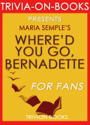 Where D You Go Bernadette A Novel By Maria Semple Trivia On Books