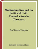 Multiculturalism and the Politics of Guilt Book
