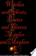 Witches and Ghosts  Pirates and Thieves  Murder and Mayhem