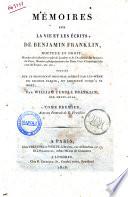 M  moires sur la vie et les   crits de Benjamin Franklin     publi  s sur le manuscrit original r  dig   par lui m  me en grande partie et continu   jusqu    sa mort  par William Temple Franklin  son petit fils  Tome premier   second