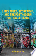 Literature  Geography  and the Postmodern Poetics of Place