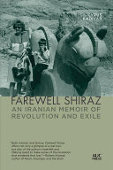 Farewell Shiraz: An Iranian Memoir of Revolution and Exile
