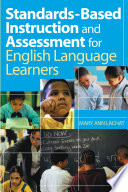 Standards Based Instruction and Assessment for English Language Learners