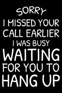 Sorry I Missed Your Call Earlier I Was Busy Waiting for You to Hang Up  Funny Office Humor Notebook  Planner  Organizer  to Do List Journal  Diary for Book PDF