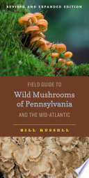 Field Guide to Wild Mushrooms of Pennsylvania and the Mid Atlantic