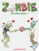 Zombie Coloring Book 1 : that loves zombies! this gruesome coloring...