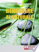 Benessere al Naturale  Come Accrescere la Propria Energia Psicofisica e Prendersi Cura di S   Grazie all Aiuto della Naturopatia e della PNL   Ebook Italiano   Anteprima Gratis