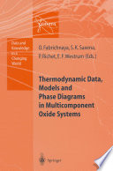 Thermodynamic Data Models And Phase Diagrams In Multicomponent Oxide Systems book