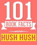 The Hush, Hush Saga - 101 Amazingly True Facts You Didn't Know