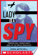 Book The Lady Is a Spy  Virginia Hall  World War II Hero of the French Resistance