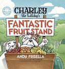 Charley the Bulldog s Fantastic Fruit Stand