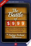 The Battle of  9 99  How Apple  Amazon  and the Big Six Publishers Changed the E Book Business Overnight