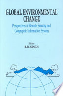 Global Environment Change  Remote Sensing and GIS Perspectives