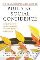 The Compassionate mind Guide to Building Social Confidence