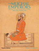 The Mughal Emperors and the Islamic Dynasties of India  Iran and Central Asia  1206 1925