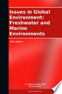 Issues In Global Environment Freshwater And Marine Environments 2011 Edition book