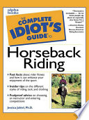 The Complete Idiot's Guide to Horseback Riding Idiot S Guide To Horseback Riding Learn