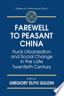 Farewell to Peasant China  Rural Urbanization and Social Change in the Late Twentieth Century