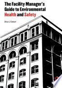 The Facility Manager s Guide to Environmental Health and Safety