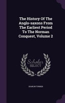 The History of the Anglo Saxons from the Earliest Period to the Norman Conquest  Volume 2