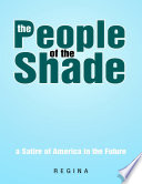 The People of the Shade: A Satire of America In the Future