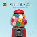Lego Still Life With Bricks The Art Of Everyday Play