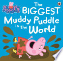 Peppa Pig  The Biggest Muddy Puddle in the World Picture Book