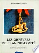 Les Orfèvres de Franche-Comté et de la Principauté de Montbéliard du Moyen Age au XIXe siècle